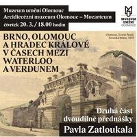 Přednáška Pavla Zatloukala: Brno, Olomouc a Hradec Králové v časech mezi Waterloo a Verdunem (2.část)
