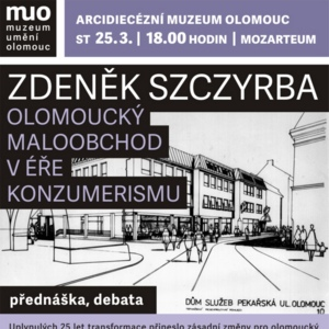 Přednáška Zdeňka Szczyrby: Olomoucký maloobchod v éře konzumerismu