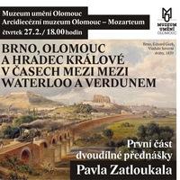 Přednáška Pavla Zatloukala: Brno, Olomouc a Hradec Králové v časech mezi Waterloo a Verdunem