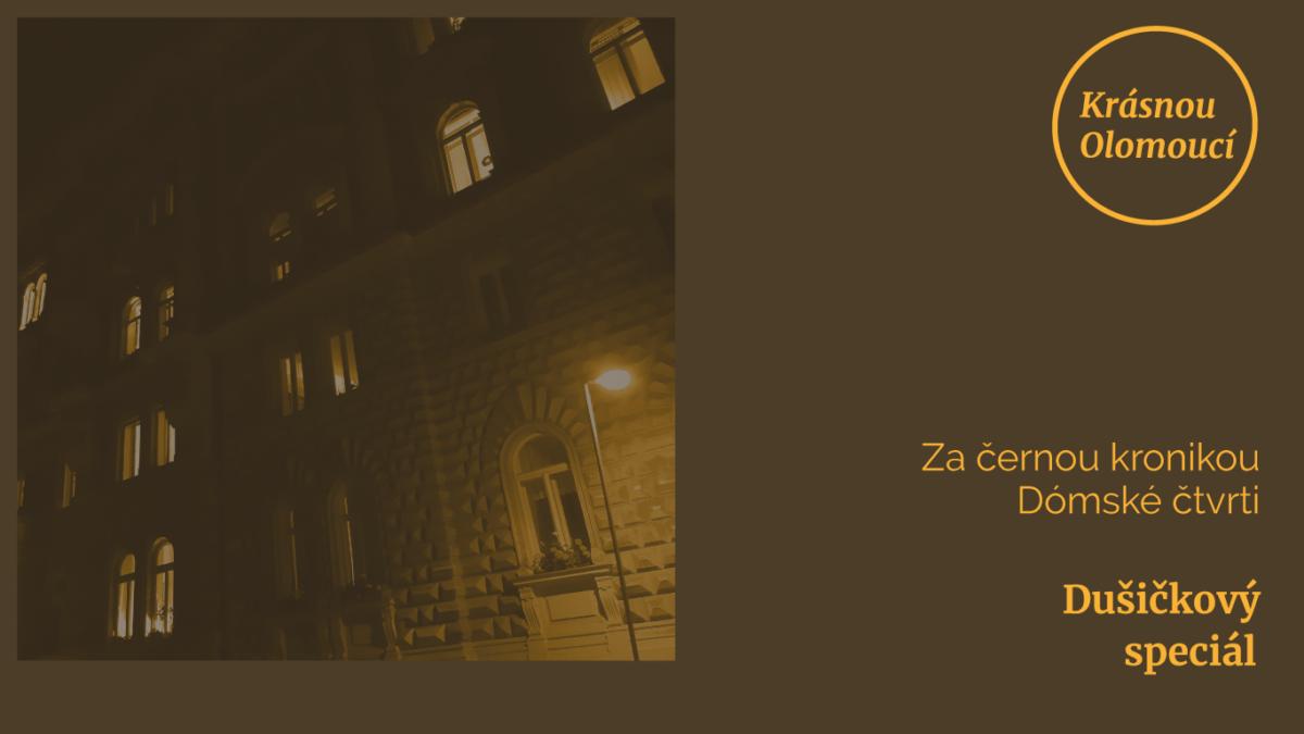 Krásnou Olomoucí   Dušičkový speciál: Za černou kronikou Dómské čtvrti